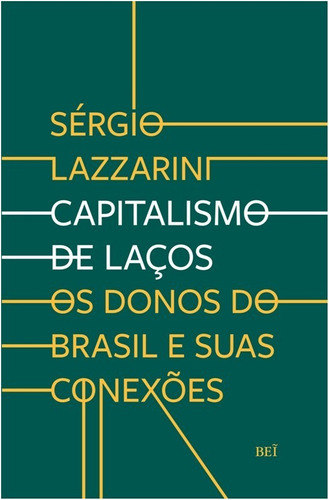 Capitalismo De Lacos: Os Donos Do Brasil E Suas Conexoes
