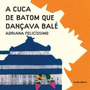 Cuca De Batom Que Dançava Bale, A