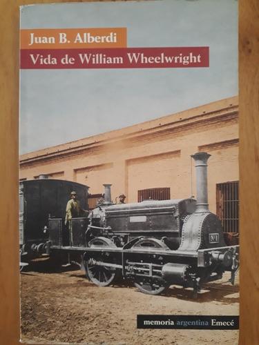 Vida De William Wheelwright - Juan Bautista Alberdi