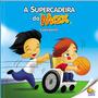 Livro Inclusão Social: Supercadeira Do Max (cadeirante)