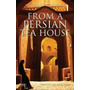 From A Persian Tea House: Travels In Old Iran