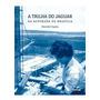 Livro A Trilha Do Jaguar Na Alvorada De Brasília