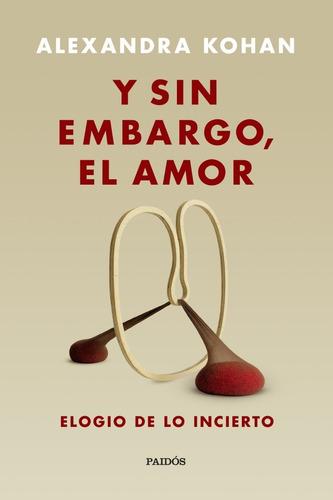Y Sin Embargo El Amor. Alexandra Kohan. Paidos