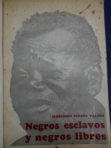 Negros Esclavos Y Negros Libres Ildefonso Pereda Valdes