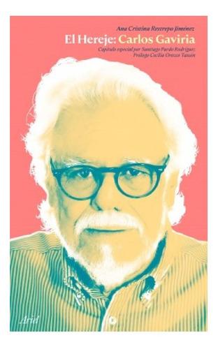 El Hereje: Carlos Gaviria