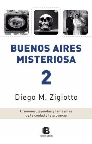 Libro Buenos Aires Misteriosa 2, De Diego M. Zigiotto