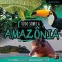 Livro Tudo Sobre A Amazonia: Biomas .