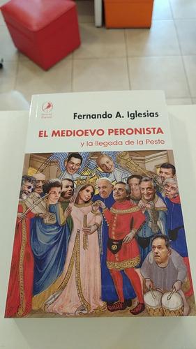 El Medioevo Peronista - Fernando A Iglesias
