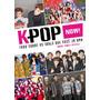 Livro K pop Now! Tudo Sobre Os Ídolos Que Você Já Ama