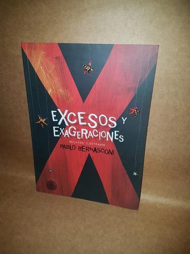 Excesos Y Exageraciones- Relatos Ilustrados Pablo Bernasconi