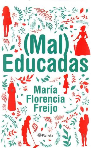Maleducadas / Mal Educadas María Florencia Freijo - Planeta