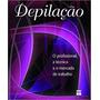 Depilação: O Profissional A Técnica E O Editora Senac