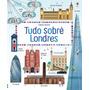 Livro Tudo Sobre Londres Capa Dura Ed. Usborne