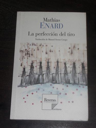 La Perfección Del Tiro - Mathias Enard - Reverso Ediciones