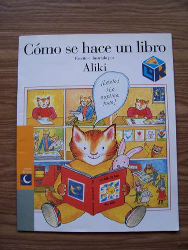 Como Se Hace Un Libro-ilust-aut-aliki-edit-libros Del Rincón