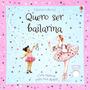 Livro Infantil Quero Ser Bailarina Editora Usborne