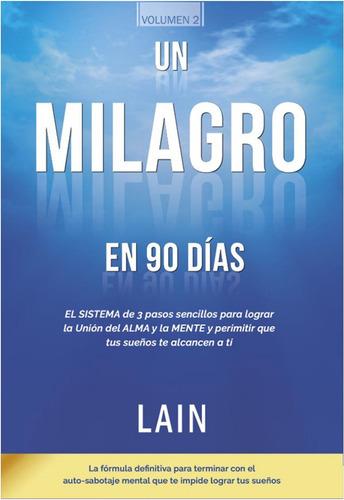Un Milagro En 90 Dias  /  Lain Garcia Calvo