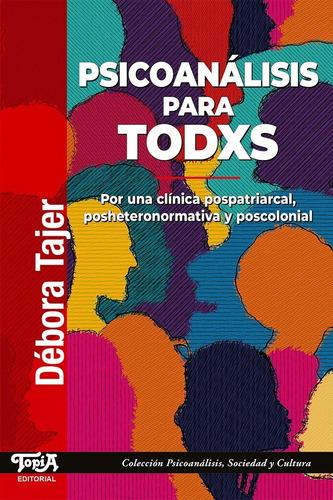 Psicoanálisis Para Todxs. Debora Tajer. Editorial Topía