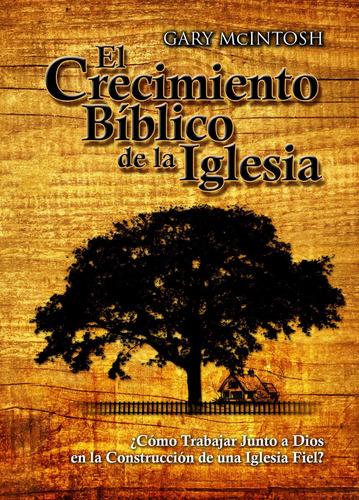 Crecimiento Bíblico De La Iglesia, El / Gary Mcintosh