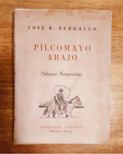 Pilcomayo Abajo. Crónicas Formoseñas (1950) J. R. Bergallo
