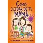 Cómo Cuidar De Tu Mamá / How To Raise A Mom