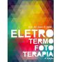 Eletro Termo Foto Terapia 4ª Ed. 2017 Novo Lacrado