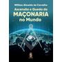 Ascensão E Queda Da Maçonaria No Mundo William Almeida De