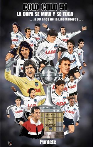 Colo Colo 91. La Copa Se Mira Y Se Toca.