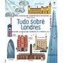 Livro Infantil Tudo Sobre Londres Editora Usborne