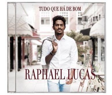 Raphael Lucas - Tudo Que Há De Bom *lançamento* - Cd - Mk Original