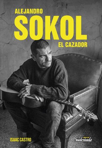 Alejandro Sokol. El Cazador - Isaac Castro
