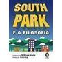 Livro South Park E A Filosofia Robert Arp