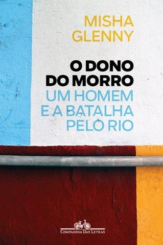 Dono Do Morro, O Um Homem E A Batalha Pelo Rio
