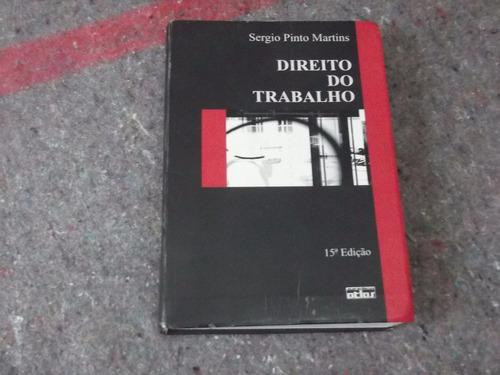 Livro - Direito Do Trabalho - Sérgio P. Martins - 15ª Ed. Original