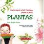 Tudo Que Voce Queria Saber Sobre Plantas