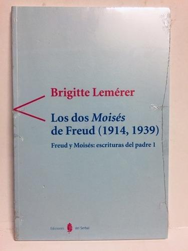 Los Dos Moisés De Freud 1914 1939 - Brigitte Lemérer
