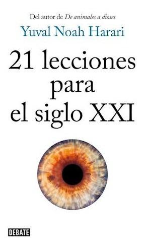 Libro 21 Lecciones Para El Siglo Xxi De Yuval Noah Harari