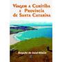 Livro Viagem A Curitiba E Província De Santa Catarina