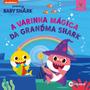 Livro Infantil Baby Shark A Varinha Mágica Da Grandma Shark