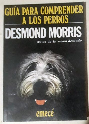 Guía Para Comprender A Los Perros - Desmond Morris