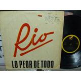 Rio Lp Lo Peor De Todo Muy Buena Condicion Rock Peru Pocho!!
