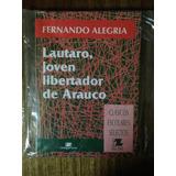 Lautaro, Joven Libertador De Arauco - Fernando Alegria