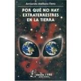 Libro Por Qué No Hay Extraterrestres En La Tierra, Armando A