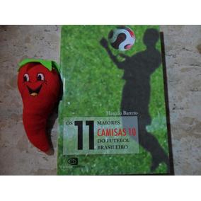 Livro Os 11 Maiores Camisas 10 Do Futebol Brasileiro