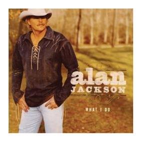 Cd Original - Alan Jackson - What I Do