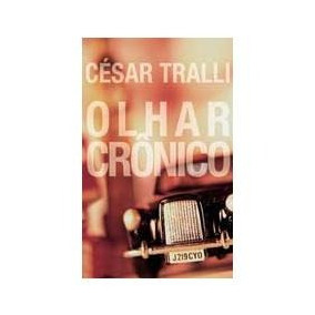 Olhar Crônico - César Tralli