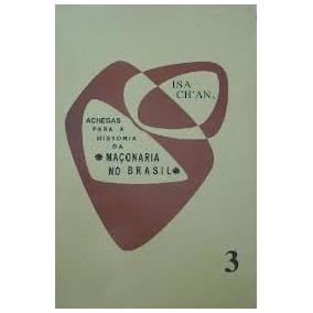 Livro Achegas Para História Da Maçonaria No Brasil 3 Isa Ch