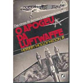 O Apogeu Da Luftwaffe - Herbert Molloy Mason - Ilustrado