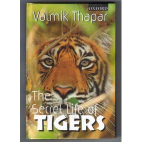 The Secret Life Of Tigers - Valmik Thapar - Tigres - Felinos