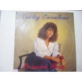 Disco De Vinil Lp Shirley Carvalhaes Primeiro Amor Lindooooo 1c72310855